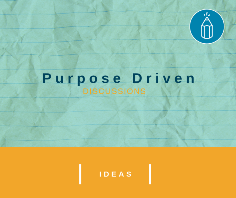 Purpose Driven Discussions