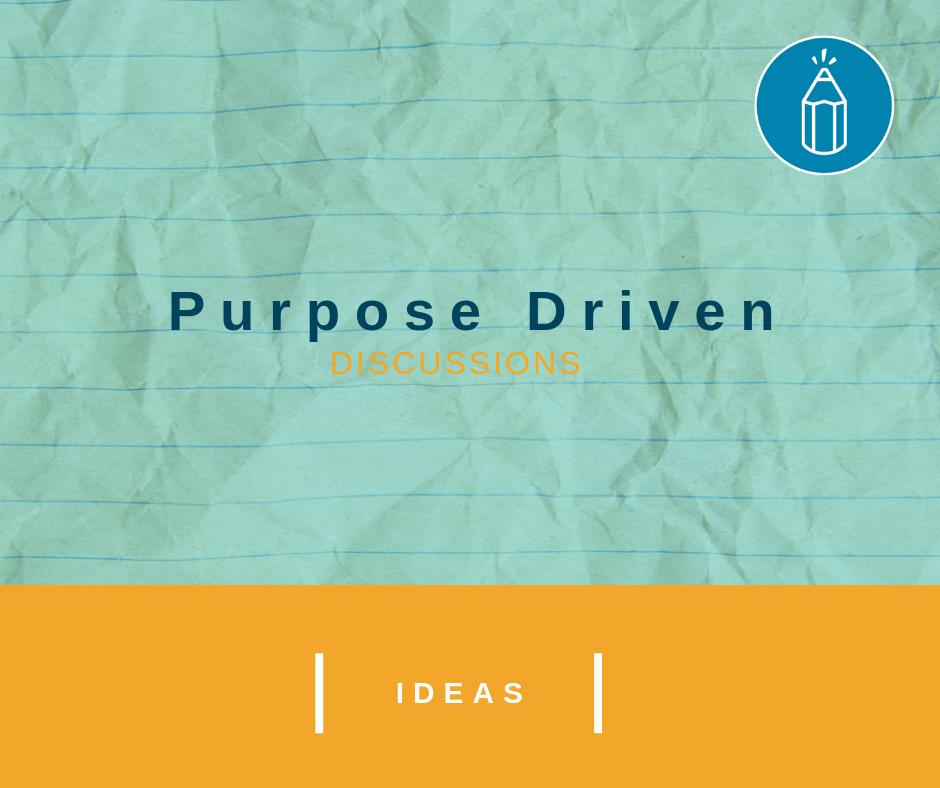 Purpose Driven Discussions