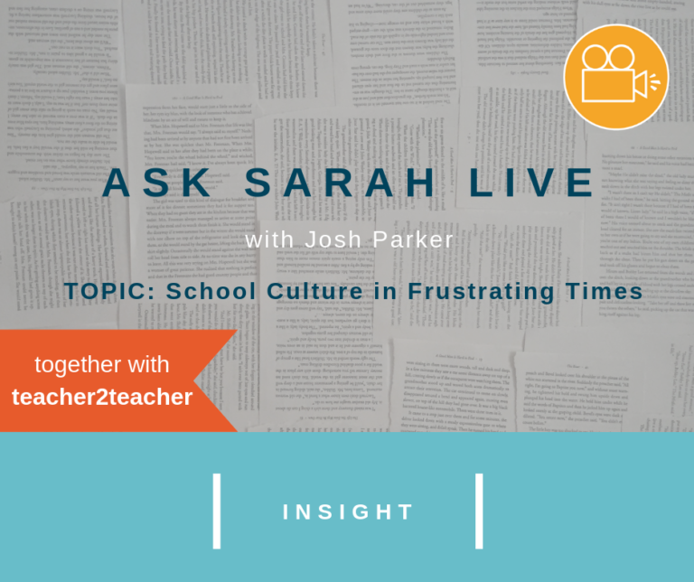 Ask Sarah LIVE with Josh Parker: School Culture in Frustrating Times