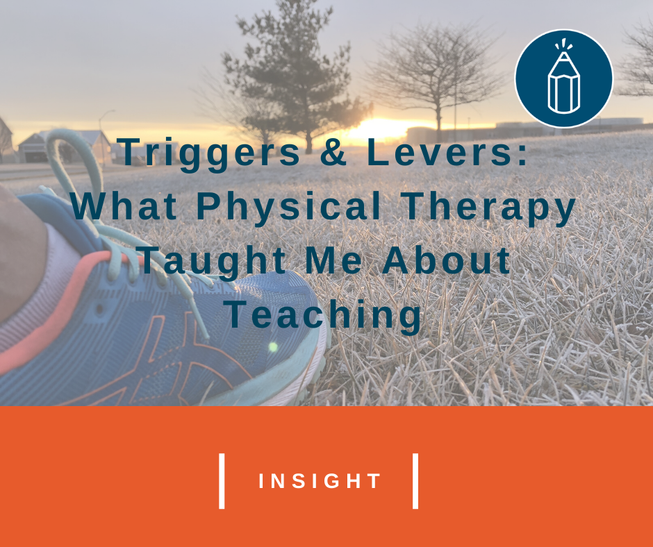 Triggers & Levers: What Physical Therapy Taught Me About Teaching