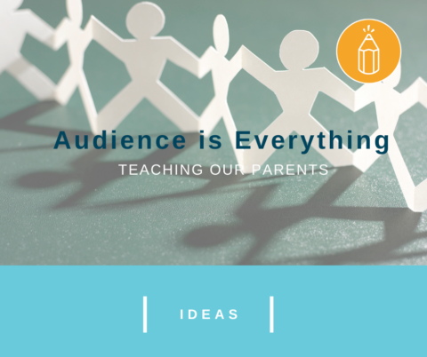Audience is Everything: Teaching our Parents